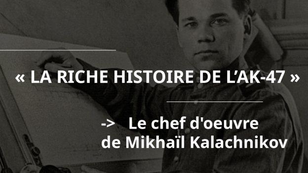 Histoire de AK47 de Mikhaïl Kalachnikov